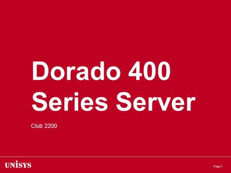 Page 1 Dorado 400 Series Server Club 2200. Page 2 First member of the Dorado family based on the Next Generation architecture Employs Intel 64 Xeon Dual.