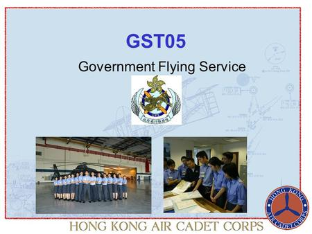 Government Flying Service GST05. Contents History of the Royal Hong Kong Auxiliary Air Force (Predecessor of the GFS) History of the GFS Location of the.