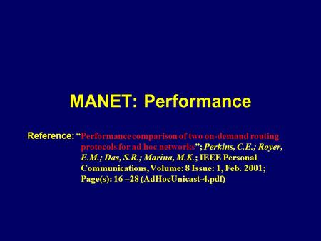 "MANET: Performance Reference: ""Performance comparison of two on-demand routing protocols for ad hoc networks""; Perkins, C.E.; Royer, E.M.; Das, S.R.; Marina,"
