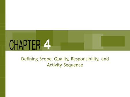 Defining Scope, Quality, Responsibility, and Activity Sequence 4.