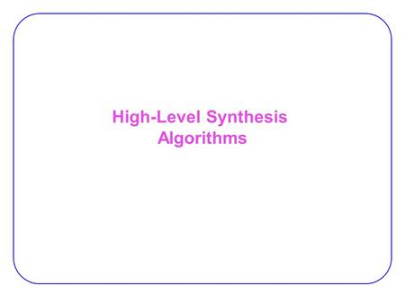 High-Level Synthesis Algorithms. 2 Scheduling:  Inputs: − A DFG − An architecture (i.e. a set of processing elements)  Output: − Starting time of each.