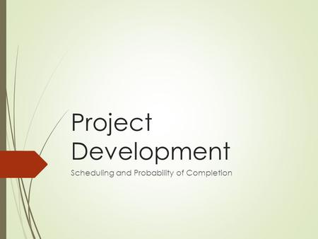 Project Development Scheduling and Probability of Completion.