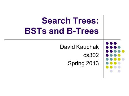 Search Trees: BSTs and B-Trees David Kauchak cs302 Spring 2013.