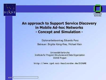 1/17 DIANE Project Betreuer: Birgitta König-Ries, Michael Klein  An approach to Support Service Discovery in Mobile.