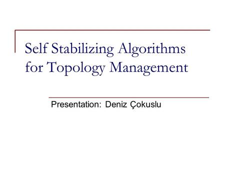 Self Stabilizing Algorithms for Topology Management Presentation: Deniz Çokuslu.