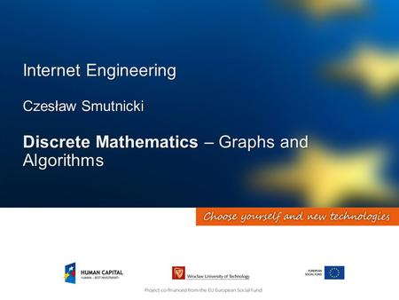 Internet Engineering Czesław Smutnicki Discrete Mathematics – Graphs and Algorithms.