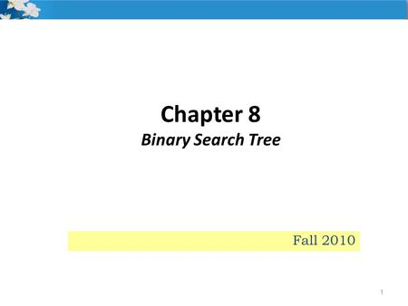 Chapter 8 Binary Search Tree 1 Fall 2010. Binary Trees 2 A structure with: i) a unique starting node (the root), in which ii) each node has up to two.