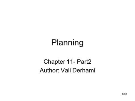 1/20 Planning Chapter 11- Part2 Author: Vali Derhami.