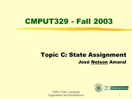 CMPUT 329 - Computer Organization and Architecture II1 CMPUT329 - Fall 2003 Topic C: State Assignment José Nelson Amaral.