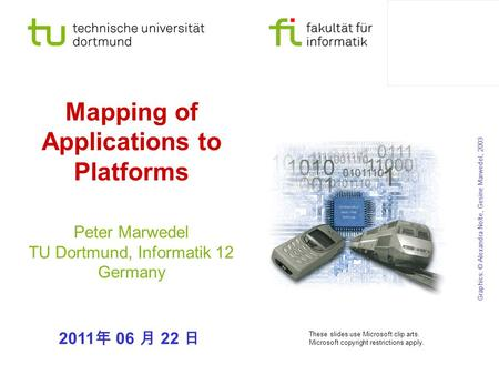 Mapping of Applications to Platforms Peter Marwedel TU Dortmund, Informatik 12 Germany Graphics: © Alexandra Nolte, Gesine Marwedel, 2003 These slides.