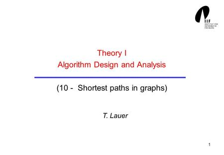 1 Theory I Algorithm Design and Analysis (10 - Shortest paths in graphs) T. Lauer.