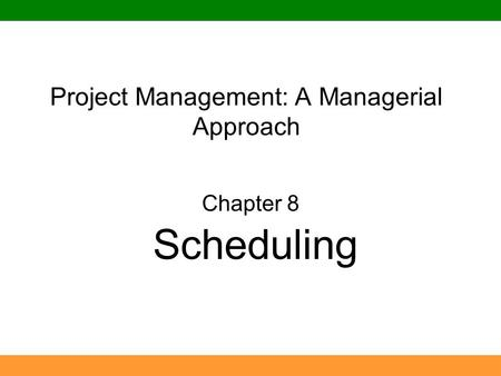 Project Management: A Managerial Approach Chapter 8 Scheduling.