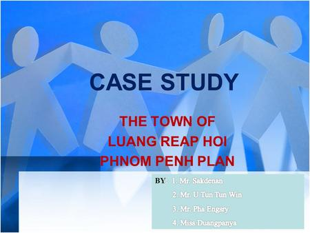 CASE STUDY THE TOWN OF LUANG REAP HOI PHNOM PENH PLAN.