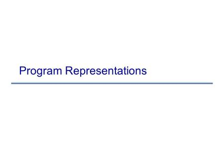 Program Representations. Representing programs Goals.