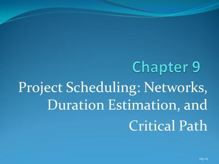 Project Scheduling: Networks, Duration Estimation, and Critical Path 09-01.