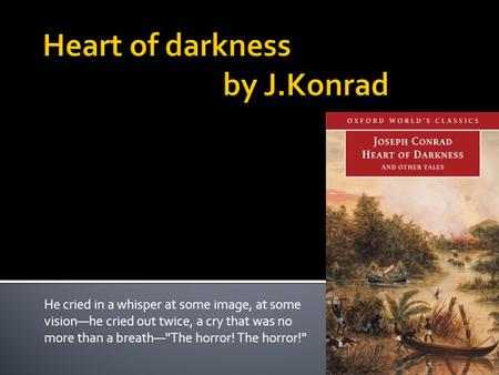Heart of darkness by J.Konrad