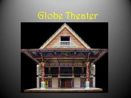Globe Theater. The Globe Theatre was constructed in 1598. It became one of four major theaters in London. The others were the Swan, the Rose, and the.