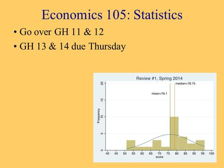 Economics 105: Statistics Go over GH 11 & 12 GH 13 & 14 due Thursday.