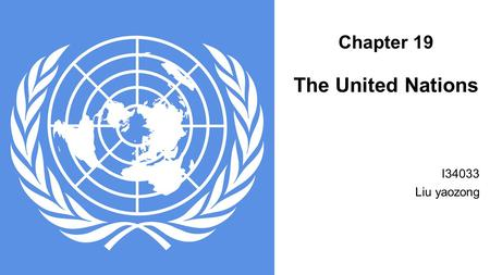 Chapter 19 The United Nations I34033 Liu yaozong.