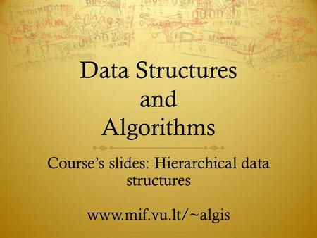 Data Structures and Algorithms Course's slides: Hierarchical data structures www.mif.vu.lt/~algis.