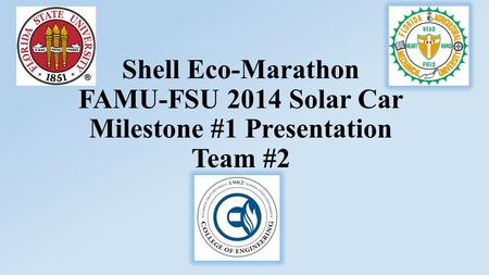 Shell Eco-Marathon FAMU-FSU 2014 Solar Car Milestone #1 Presentation Team #2.