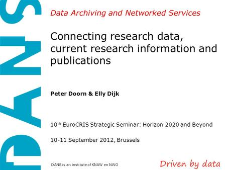 Data Archiving and Networked Services DANS is an institute of KNAW en NWO Connecting research data, current research information and publications Peter.