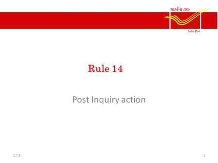 Rule 14 Post Inquiry action 12.7.4. General principles 1. The provision of the Indian Evidence Act and the Criminal Procedure Code are not applicable.