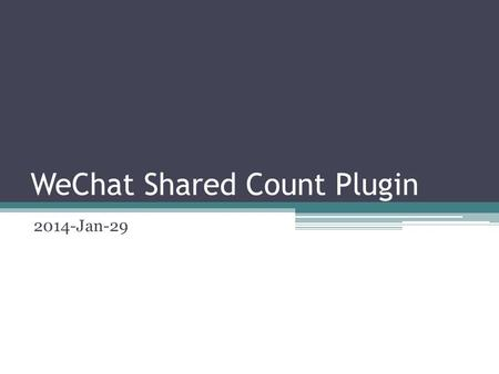 WeChat Shared Count Plugin 2014-Jan-29. Background Previous Experiences: Mid Autumn Festival (Experimental, Only data logging) Yahoo TW Campaign (Capture.