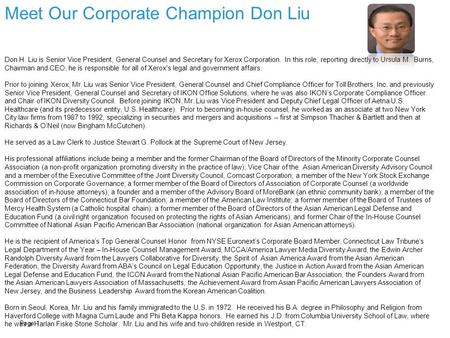 Meet Our Corporate Champion Don Liu Page 1 Don H. Liu is Senior Vice President, General Counsel and Secretary for Xerox Corporation. In this role, reporting.