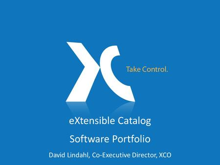 EXtensible Catalog Software Portfolio David Lindahl, Co-Executive Director, XCO.