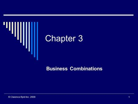 © Clarence Byrd Inc. 20091 Chapter 3 Business Combinations.