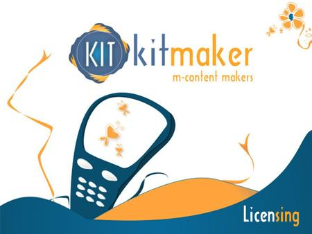 Licensing. KITMAKER is an experienced company in the creation and distribution sector of mobile contents. KITMAKER is always looking for suitable brands.