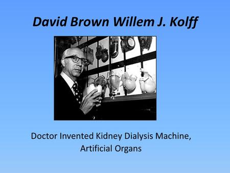 David Brown Willem J. Kolff Doctor Invented Kidney Dialysis Machine, Artificial Organs.