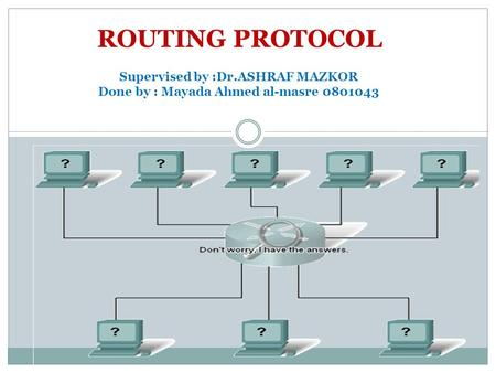 Supervised by :Dr.ASHRAF MAZKOR Done by : Mayada Ahmed al-masre 0801043 ROUTING PROTOCOL.