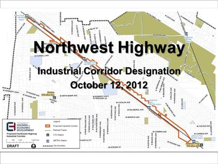 Northwest Highway Industrial Corridor Designation October 12, 2012.