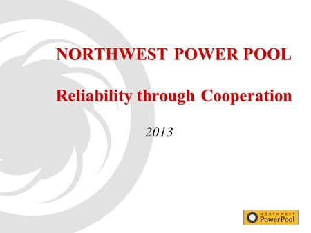 NORTHWEST POWER POOL Reliability through Cooperation 2013.