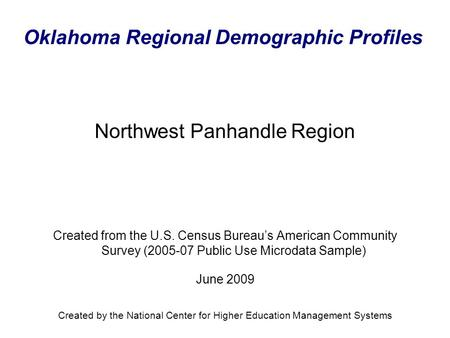 Oklahoma Regional Demographic Profiles Created from the U.S. Census Bureau's American Community Survey (2005-07 Public Use Microdata Sample) June 2009.