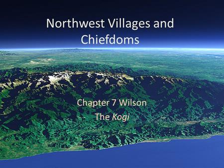 Northwest Villages and Chiefdoms Chapter 7 Wilson The Kogi.