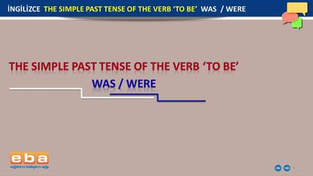 1 İNGİLİZCE THE SIMPLE PAST TENSE OF THE VERB 'TO BE' WAS / WERE.