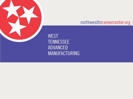 NORTHWEST TENNESSEE WORKFORCE BOARD Advanced Manufacturing Study.