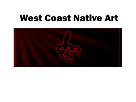 West Coast Native Art. Northwest Coast societies did not pass their culture through written language as they did not have written words like most cultures.