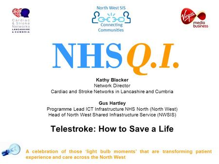 Kathy Blacker Network Director Cardiac and Stroke Networks in Lancashire and Cumbria Gus Hartley Programme Lead ICT Infrastructure NHS North (North West)