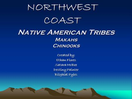 NORTHWEST COAST Created by: Ethan Flores Satara McBee Destiny Painter Bilghial Pyles Native American Tribes Makahs Chinooks.
