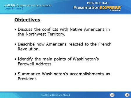 Chapter 8 Section 3 Troubles at Home and Abroad Discuss the conflicts with Native Americans in the Northwest Territory. Describe how Americans reacted.