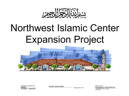 Northwest Islamic Center Expansion Project. Overview Brief History of NWIC Current Status Ongoing Activities Expansion Project.