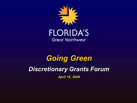 Going Green Discretionary Grants Forum April 15, 2009.