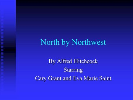 North by Northwest By Alfred Hitchcock Starring Cary Grant and Eva Marie Saint.