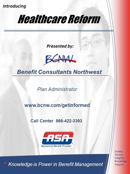 "Healthcare Reform Benefit Consultants Northwest Plan Administrator "" Knowledge is Power in Benefit Management "" Quality Service Integrity Knowledge Support."