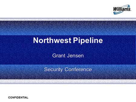 CONFIDENTIAL Northwest Pipeline Grant Jensen Security Conference Grant Jensen Security Conference.