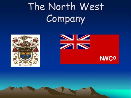The North West Company. Competiton for the HBC In 1783, the HBC had a rival the NWC (North West Company) who dotted the western and northern interior,